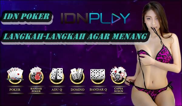 IDN Poker dan Langkah-Langkah Agar Menang