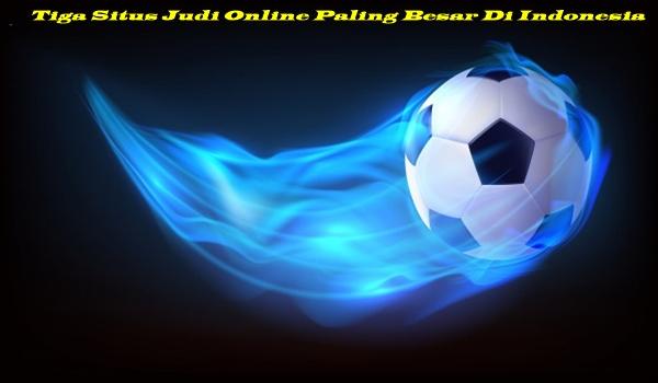 Tiga Situs Judi Online Paling Besar Di Indonesia